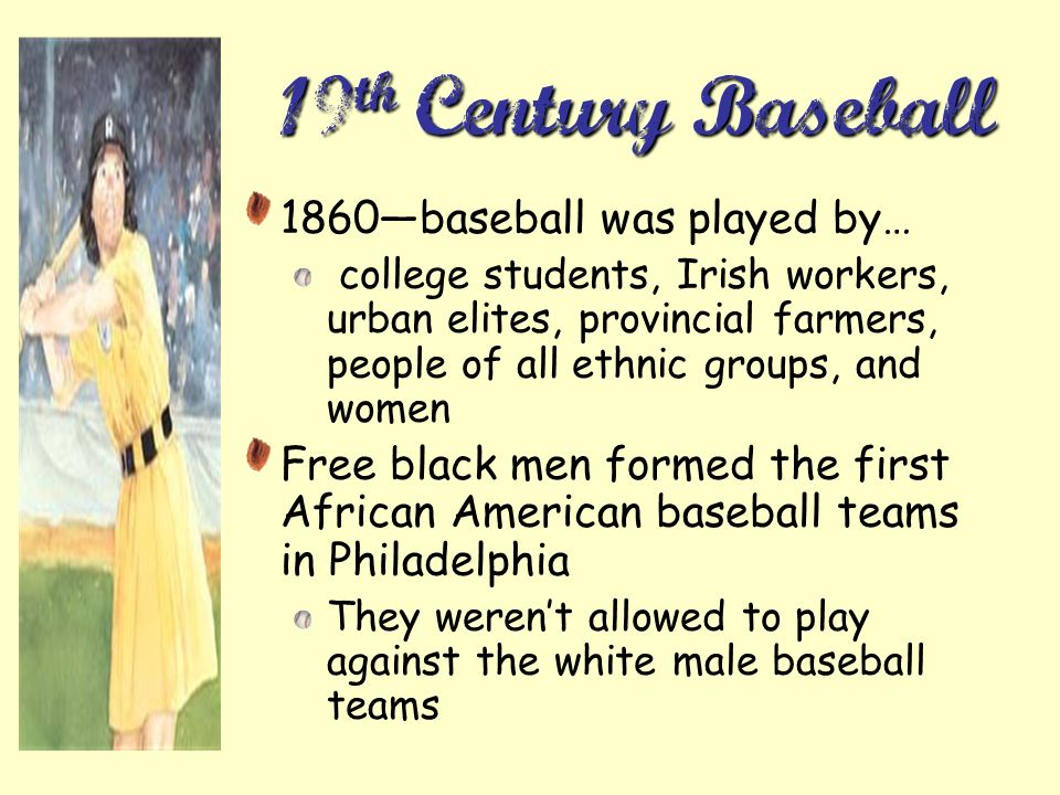 19th Century Baseball 1860—baseball was played by…