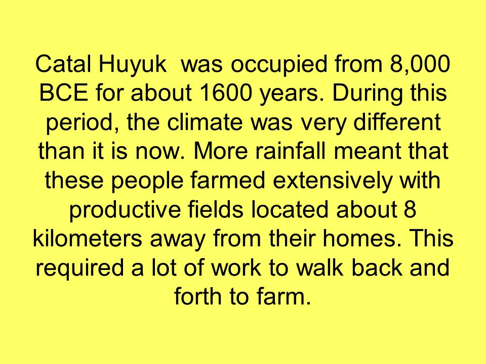 Catal Huyuk was occupied from 8,000 BCE for about 1600 years