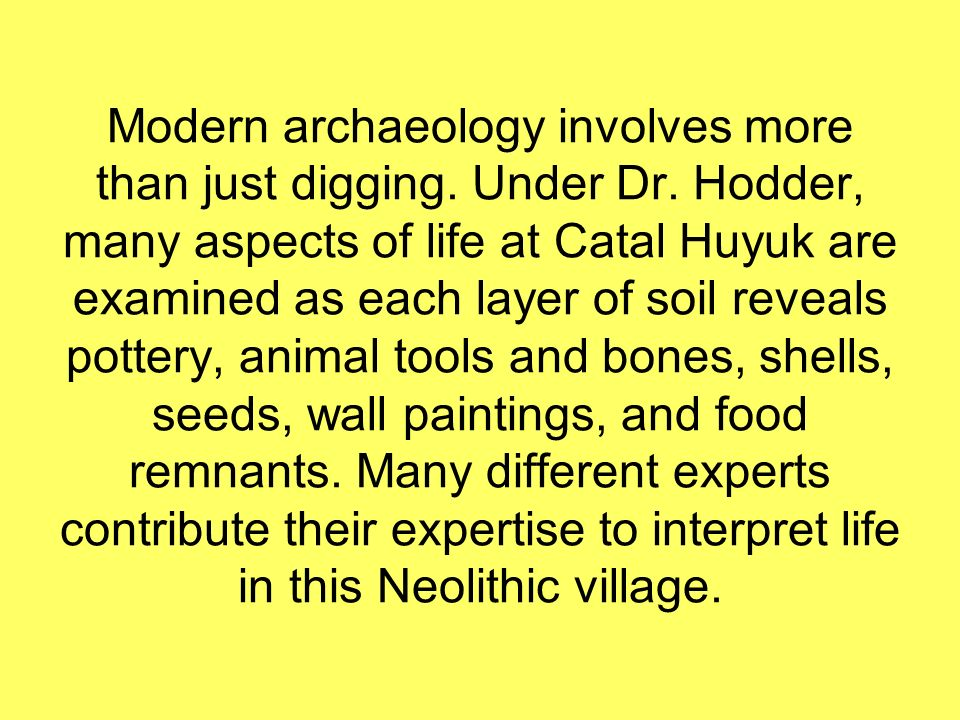 Modern archaeology involves more than just digging. Under Dr