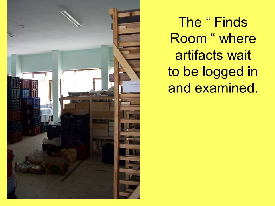 The Finds Room where artifacts wait to be logged in and examined.