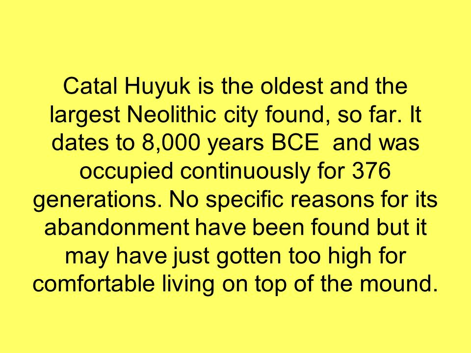 Catal Huyuk is the oldest and the largest Neolithic city found, so far