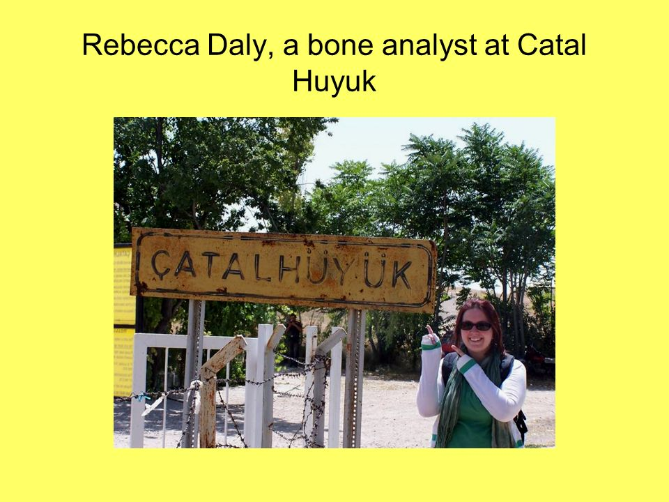 Rebecca Daly, a bone analyst at Catal Huyuk