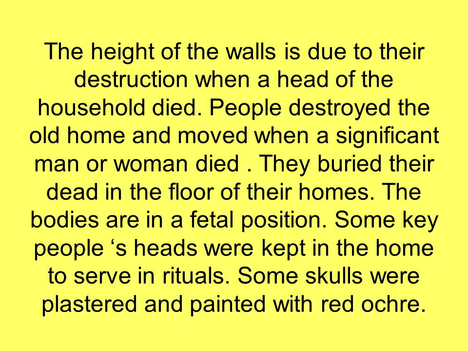 The height of the walls is due to their destruction when a head of the household died.