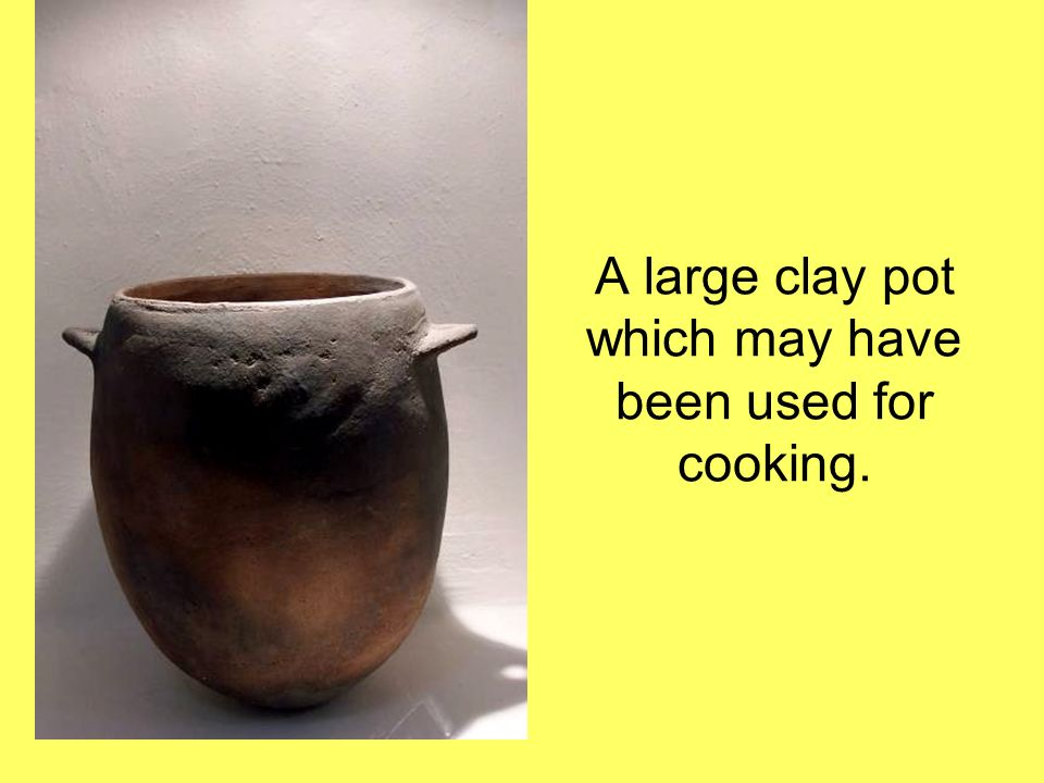 A large clay pot which may have been used for cooking.