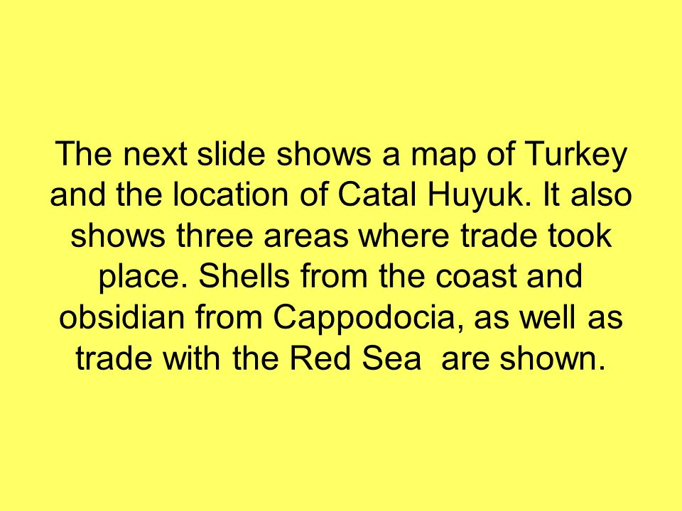 The next slide shows a map of Turkey and the location of Catal Huyuk