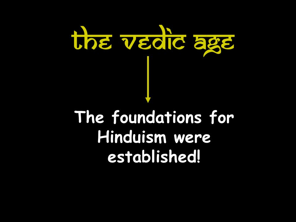 The foundations for Hinduism were established!