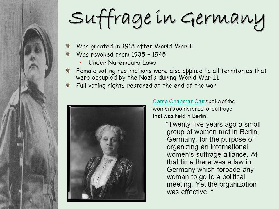 Suffrage in Germany Was granted in 1918 after World War I. Was revoked from 1935 – Under Nuremburg Laws.