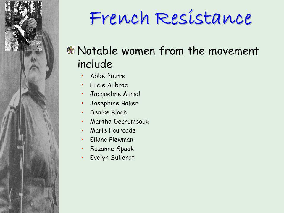 French Resistance Notable women from the movement include Abbe Pierre