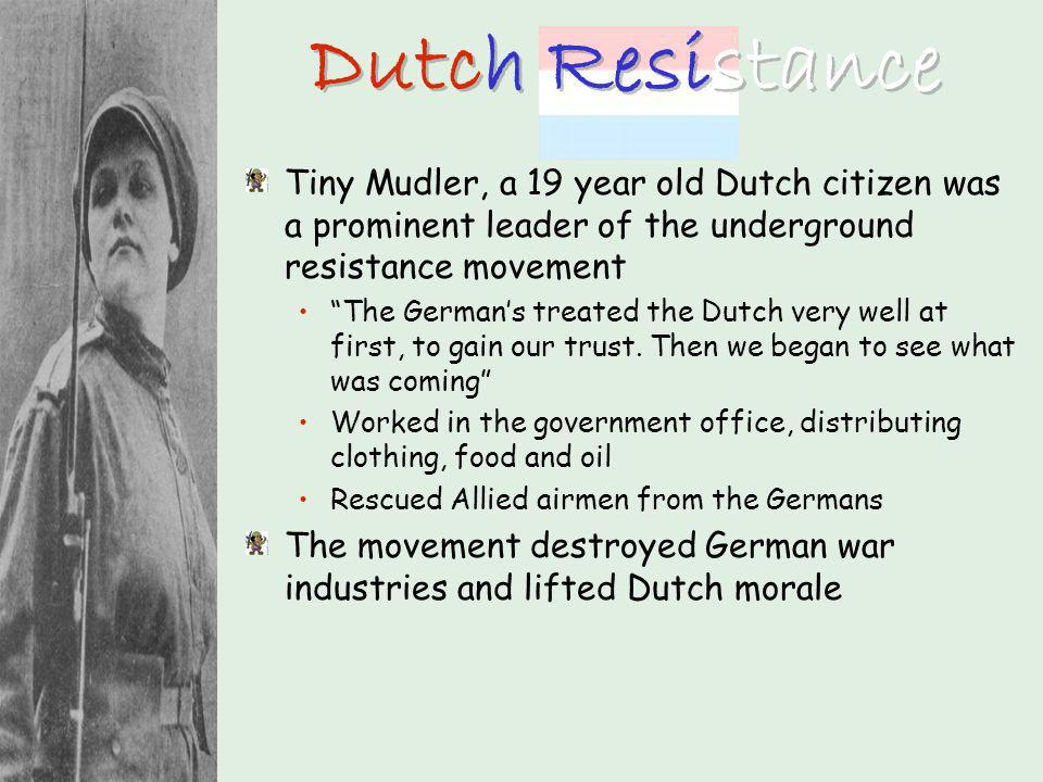 Dutch Resistance Tiny Mudler, a 19 year old Dutch citizen was a prominent leader of the underground resistance movement.