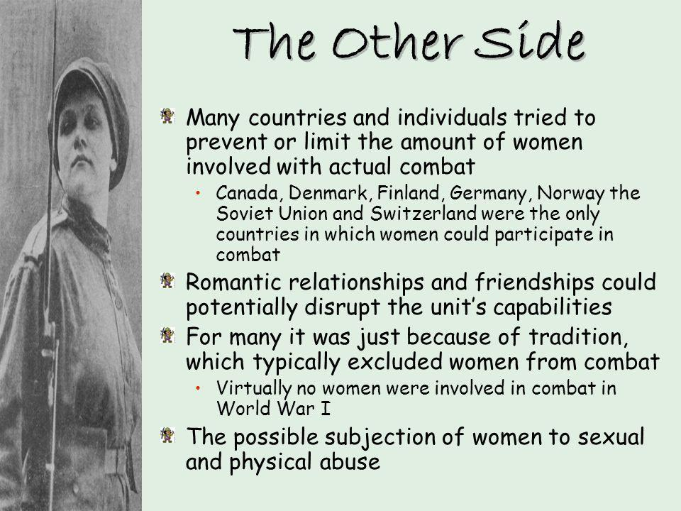 The Other Side Many countries and individuals tried to prevent or limit the amount of women involved with actual combat.