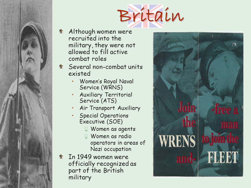 Britain Although women were recruited into the military, they were not allowed to fill active combat roles.