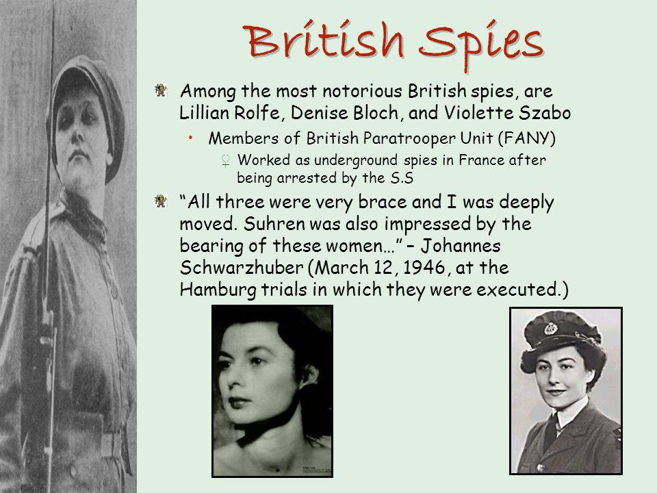 British Spies Among the most notorious British spies, are Lillian Rolfe, Denise Bloch, and Violette Szabo.