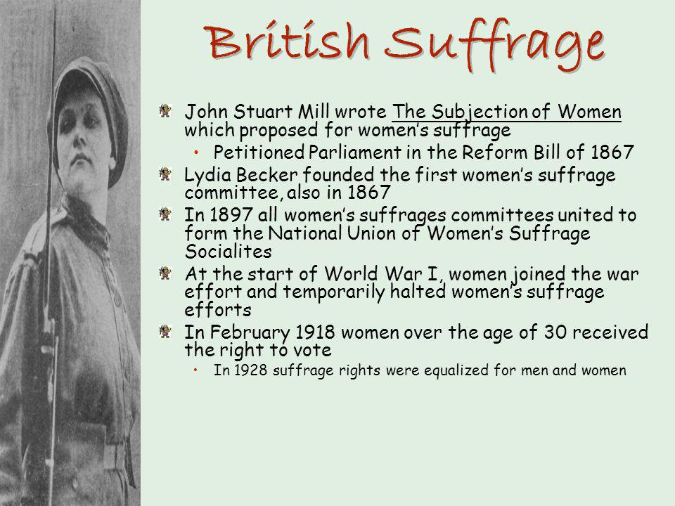 British Suffrage John Stuart Mill wrote The Subjection of Women which proposed for women's suffrage.