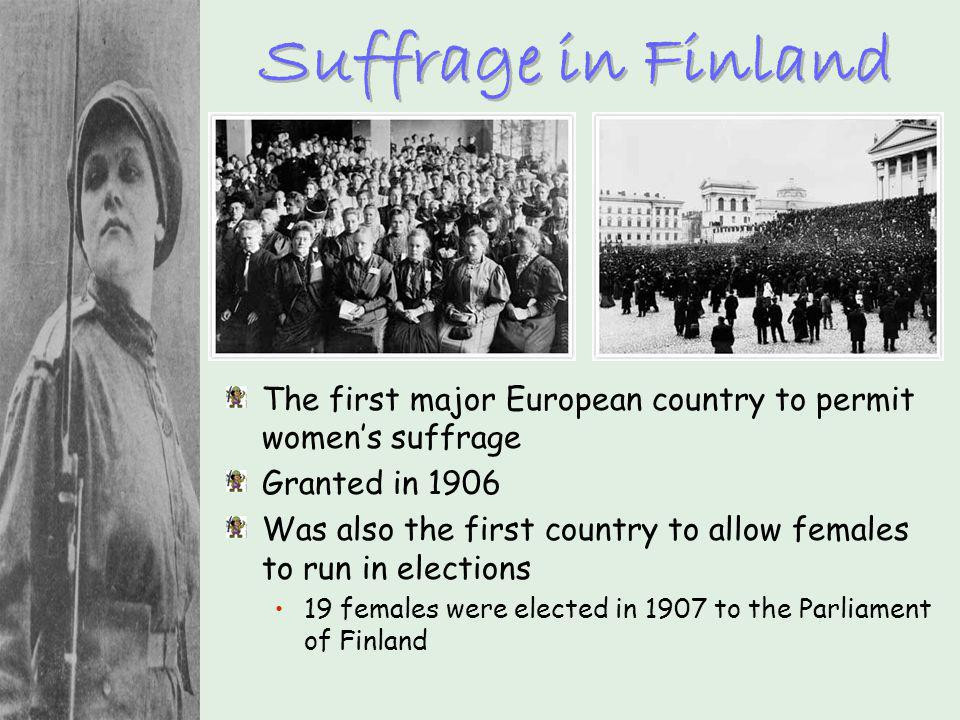 Suffrage in Finland The first major European country to permit women's suffrage. Granted in