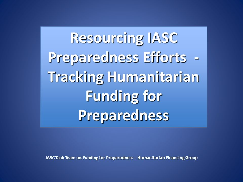 Resourcing IASC Preparedness Efforts - Tracking Humanitarian Funding for Preparedness