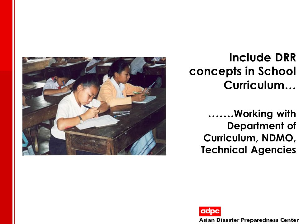 Include DRR concepts in School Curriculum… ……