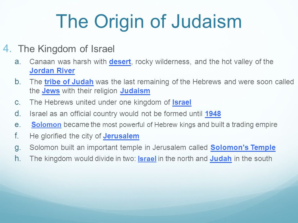 origin of judaism Origins judaism is the oldest monotheistic religion, and the history of judaism cannot be separated from the history of the jewish people its foundation lies in the original covenant made between .