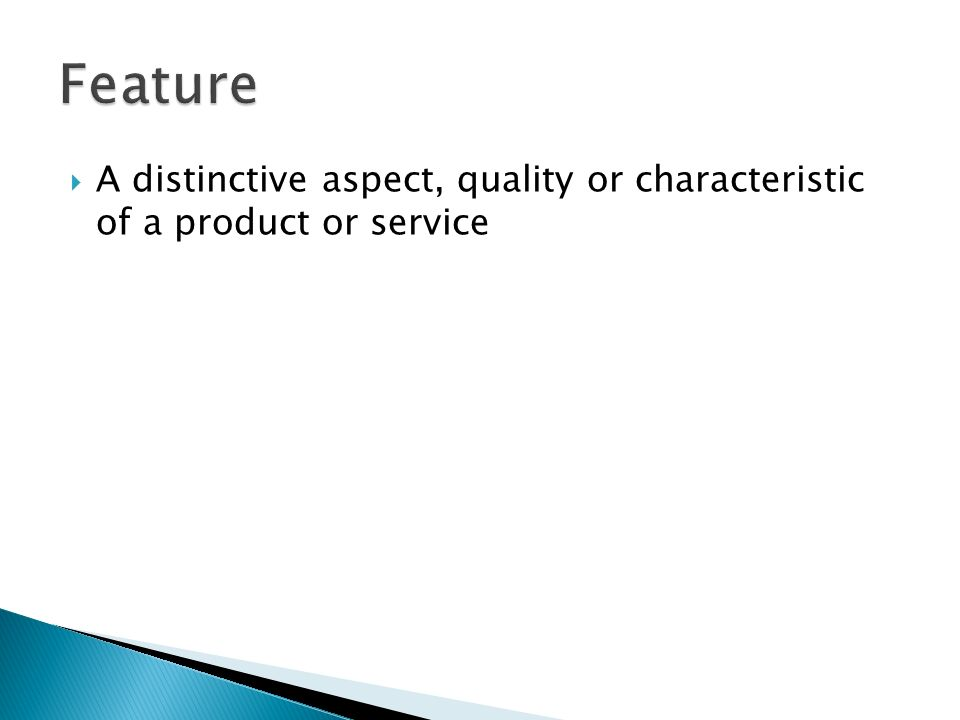 Feature A distinctive aspect, quality or characteristic of a product or service