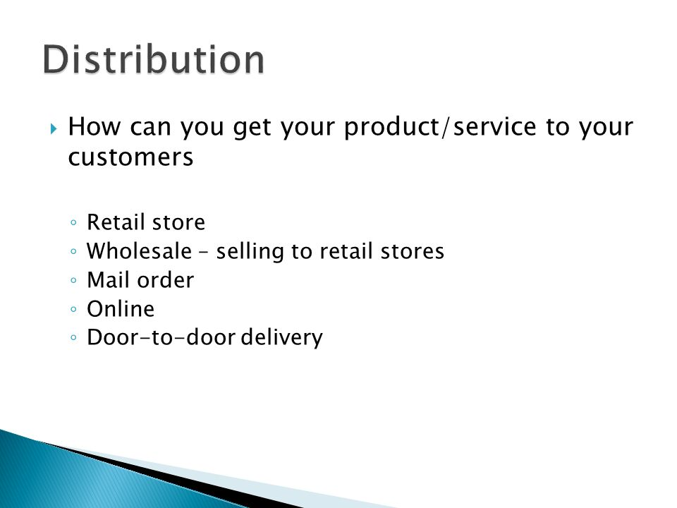 Distribution How can you get your product/service to your customers