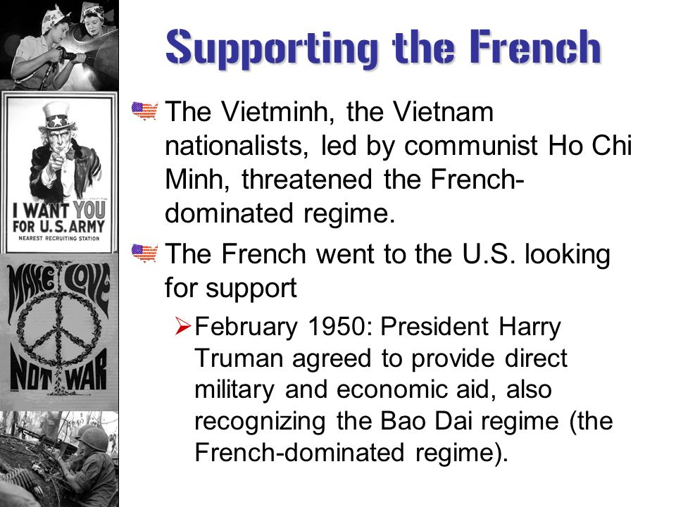 Supporting the French The Vietminh, the Vietnam nationalists, led by communist Ho Chi Minh, threatened the French-dominated regime.