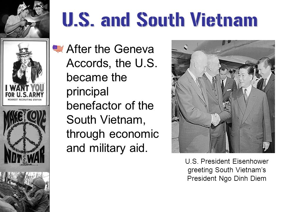 U.S. and South Vietnam After the Geneva Accords, the U.S. became the principal benefactor of the South Vietnam, through economic and military aid.