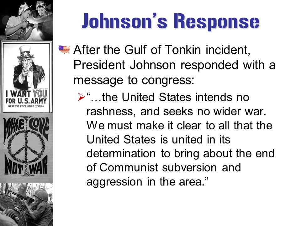 Johnson's Response After the Gulf of Tonkin incident, President Johnson responded with a message to congress: