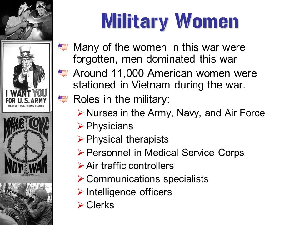 Military Women Many of the women in this war were forgotten, men dominated this war.