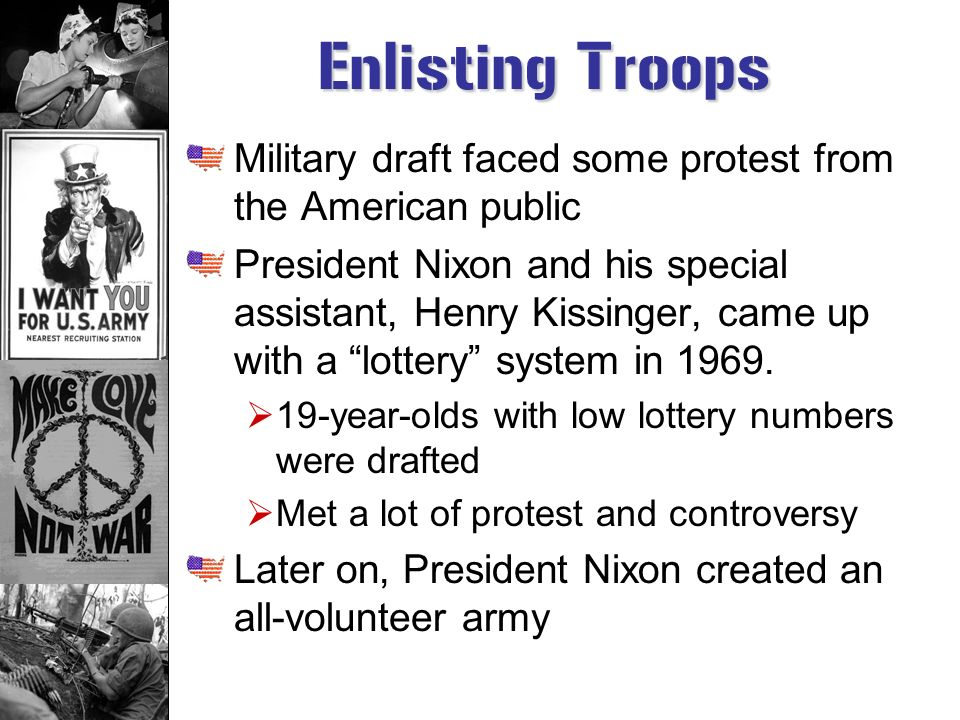 Enlisting Troops Military draft faced some protest from the American public.