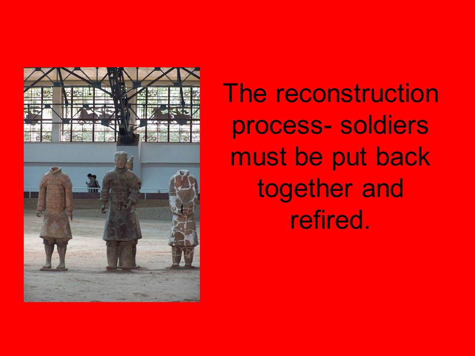 The reconstruction process- soldiers must be put back together and refired.
