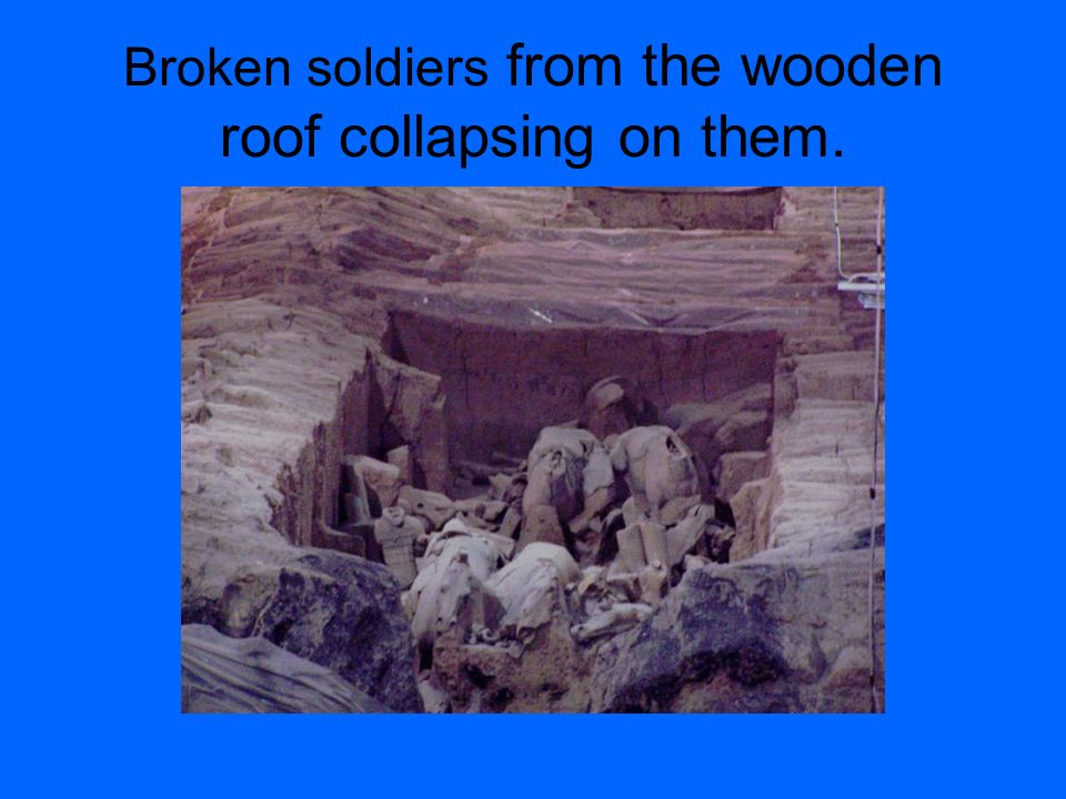 Broken soldiers from the wooden roof collapsing on them.