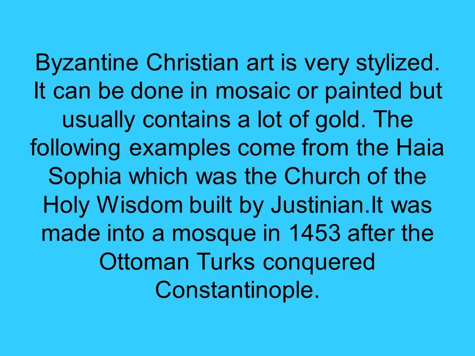 Byzantine Christian art is very stylized
