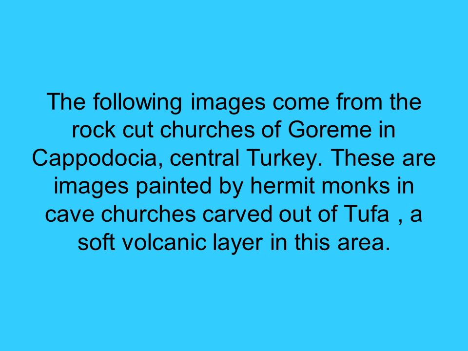 The following images come from the rock cut churches of Goreme in Cappodocia, central Turkey.