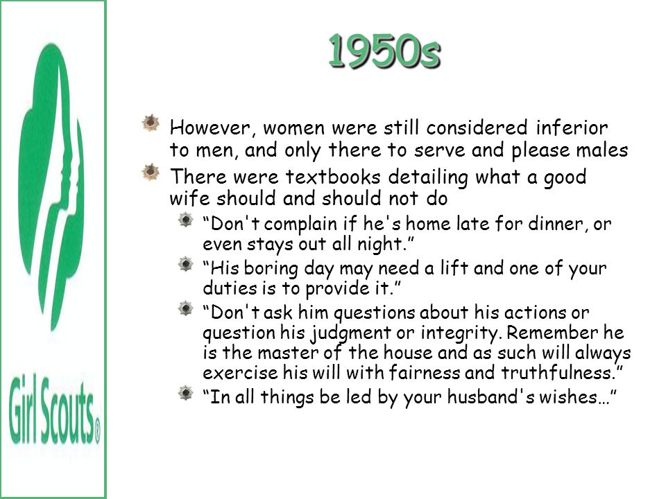1950s However, women were still considered inferior to men, and only there to serve and please males.