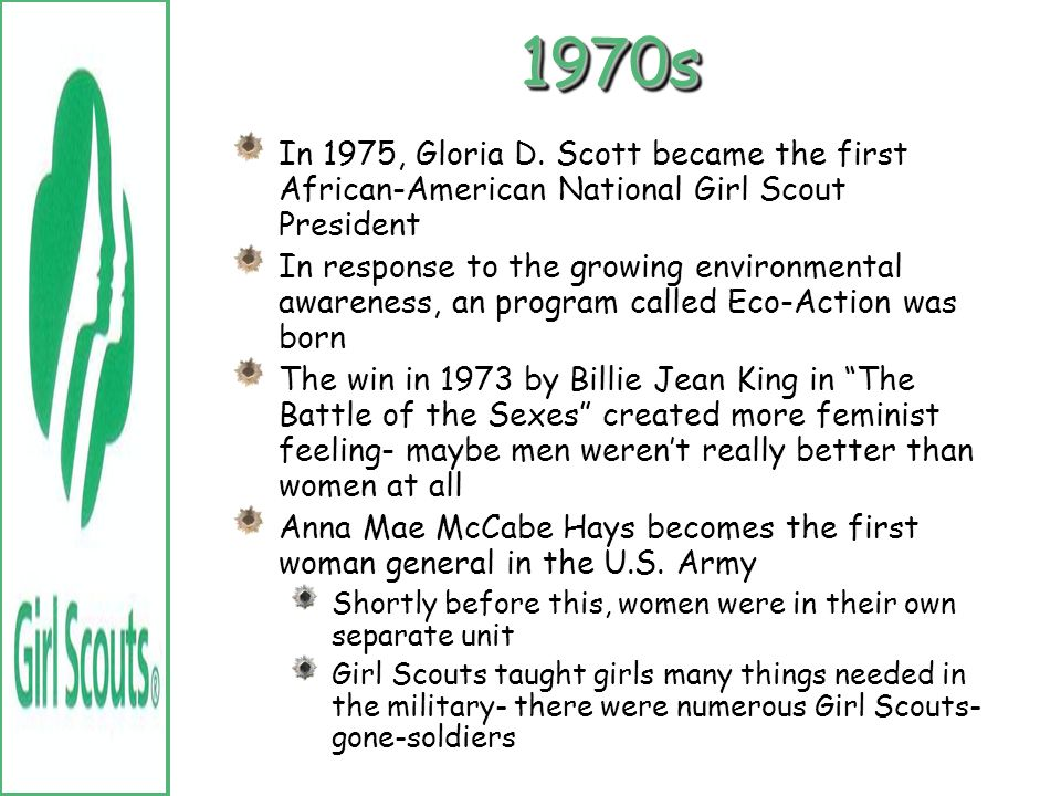 1970s In 1975, Gloria D. Scott became the first African-American National Girl Scout President.