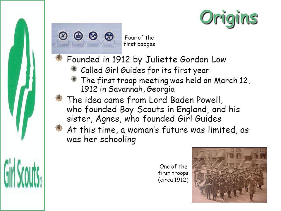 Origins Founded in 1912 by Juliette Gordon Low