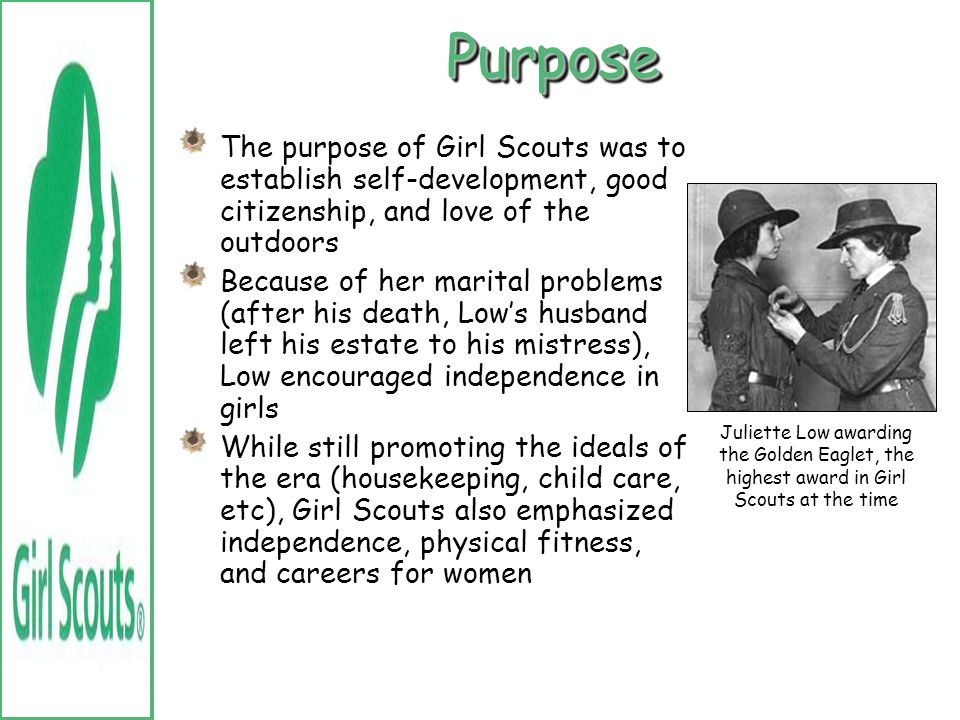Purpose The purpose of Girl Scouts was to establish self-development, good citizenship, and love of the outdoors.