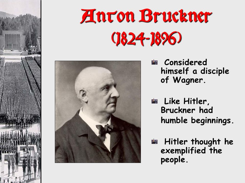 Anton Bruckner (1824-1896) Considered himself a disciple of Wagner.