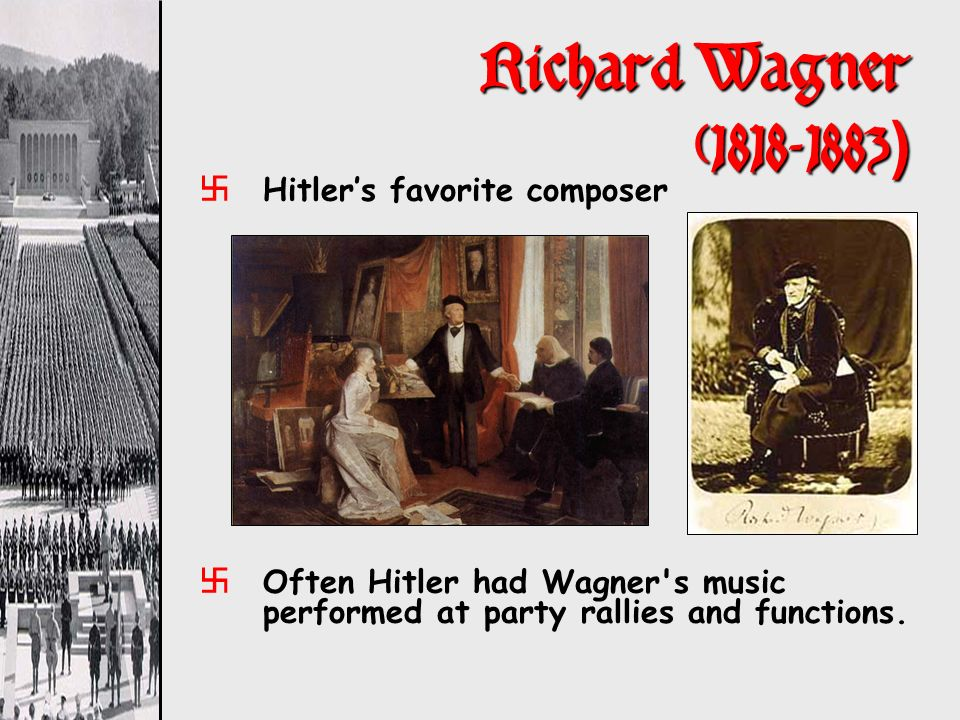 Richard Wagner (1818-1883) Hitler's favorite composer