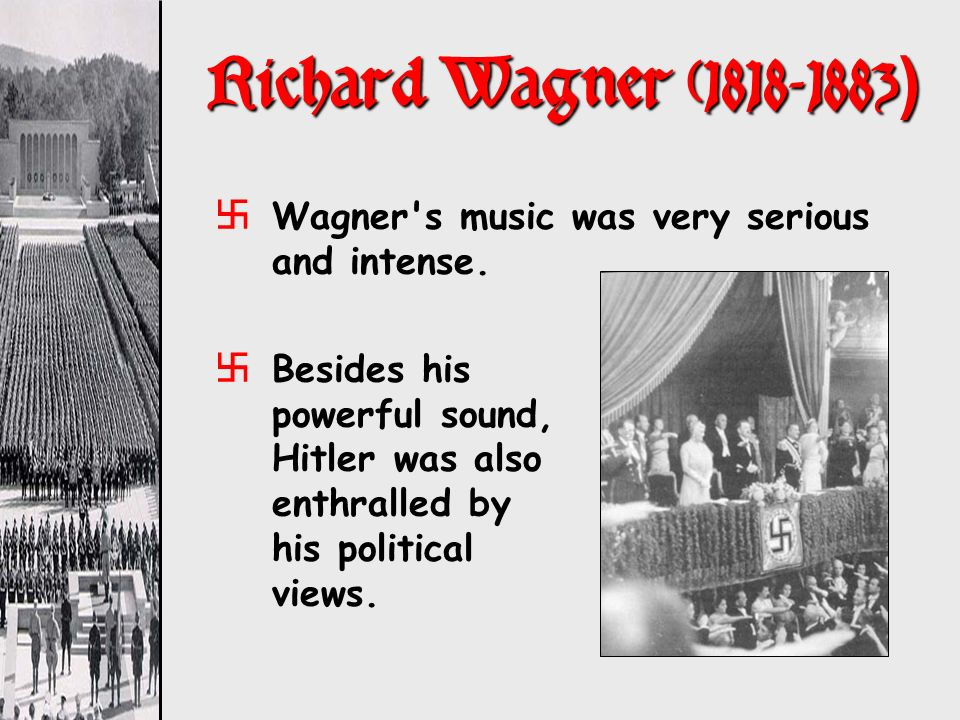 Richard Wagner (1818-1883) Wagner s music was very serious and intense.