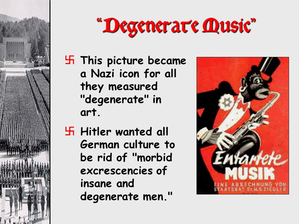 Degenerate Music This picture became a Nazi icon for all they measured degenerate in art.