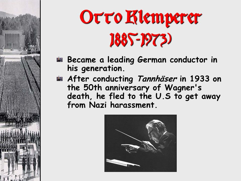 Otto Klemperer 1885-1973) Became a leading German conductor in his generation.