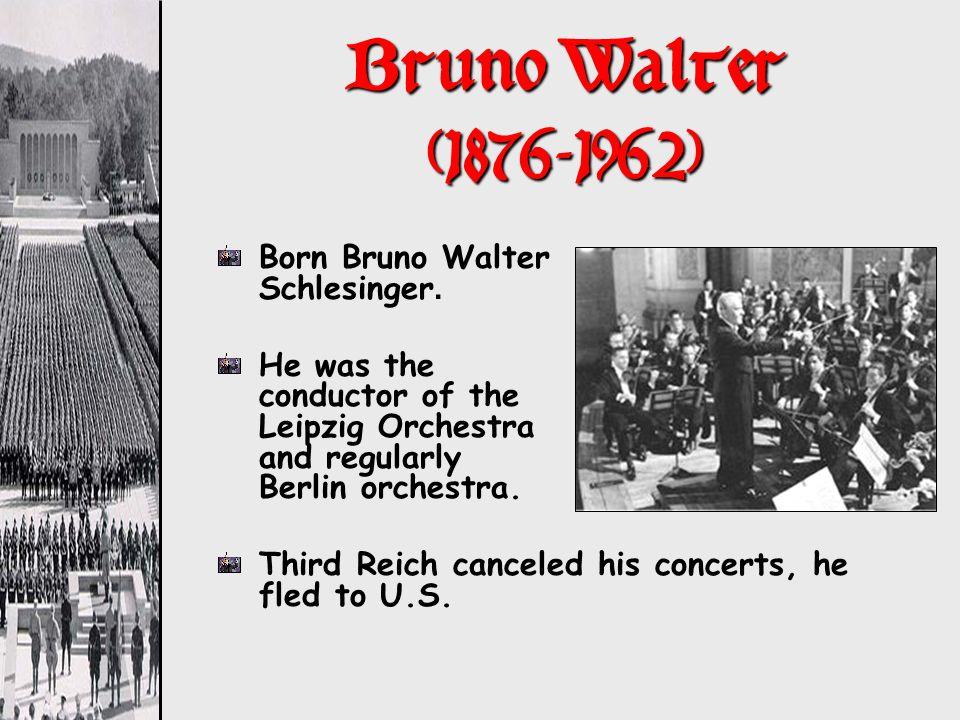 Bruno Walter (1876-1962) Born Bruno Walter Schlesinger.
