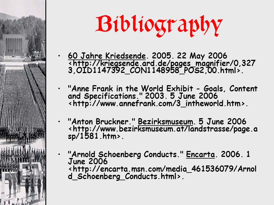 Bibliography 60 Jahre Kriedsende. 2005. 22 May 2006 <http://kriegsende.ard.de/pages_magnifier/0,3273,OID1147392_CON1148958_POS2,00.html>.