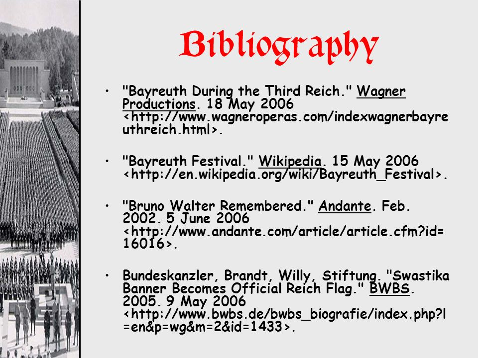Bibliography Bayreuth During the Third Reich. Wagner Productions. 18 May 2006 <http://www.wagneroperas.com/indexwagnerbayreuthreich.html>.