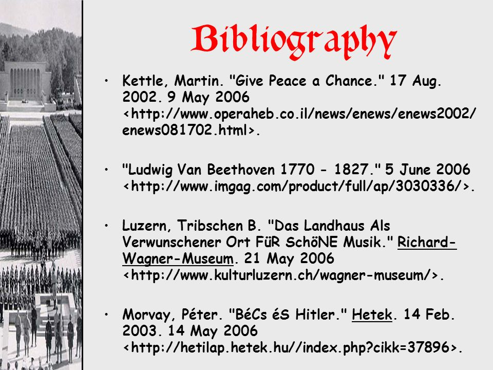 Bibliography Kettle, Martin. Give Peace a Chance. 17 Aug. 2002. 9 May 2006 <http://www.operaheb.co.il/news/enews/enews2002/enews081702.html>.