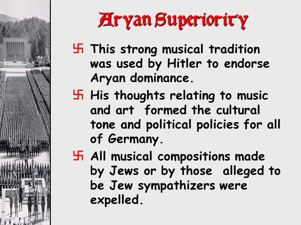 Aryan Superiority This strong musical tradition was used by Hitler to endorse Aryan dominance.