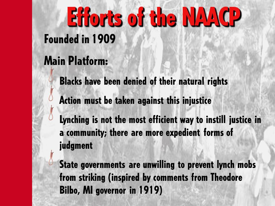 Efforts of the NAACP Founded in 1909 Main Platform: