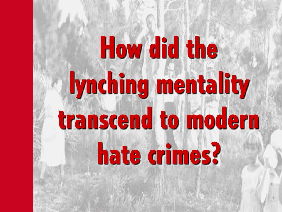How did the lynching mentality transcend to modern hate crimes