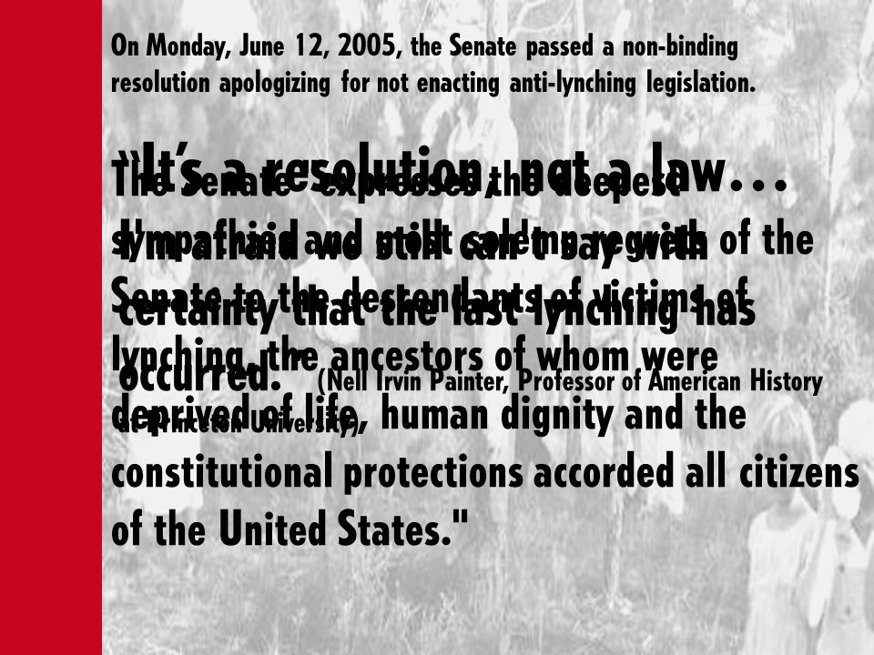 On Monday, June 12, 2005, the Senate passed a non-binding resolution apologizing for not enacting anti-lynching legislation.
