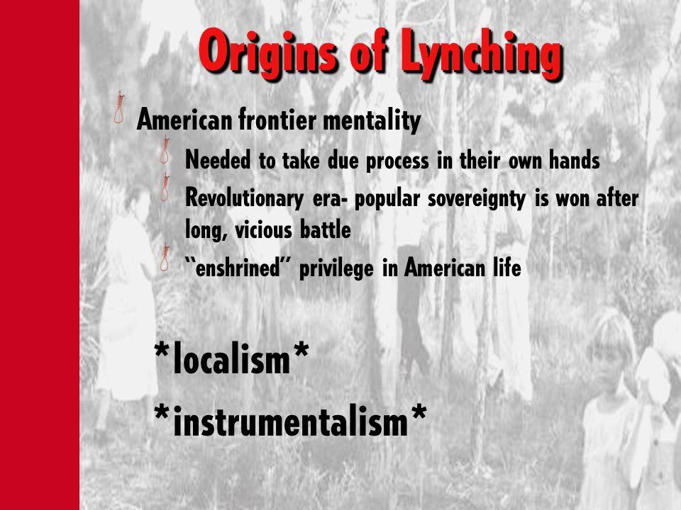 Origins of Lynching *localism* *instrumentalism*